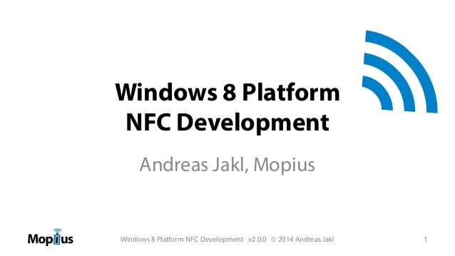 Windows 8 Platform NFC Development Andreas Jakl, Mopius  Windows 8 Platform NFC Development v2.0.0 © 2014 Andreas Jakl NFC...