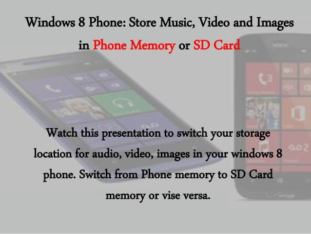 Windows 8 Phone: Store Music, Video and Images in Phone Memory or SD Card  Watch this presentation to switch your storage ...