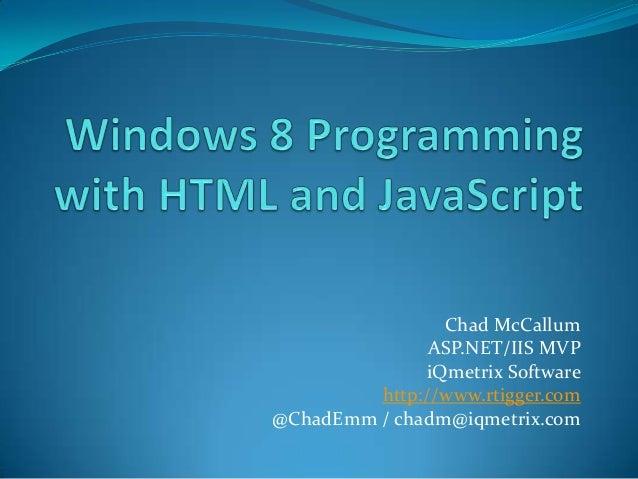 Chad McCallum               ASP.NET/IIS MVP              iQmetrix Software         http://www.rtigger.com@ChadEmm / chadm@...