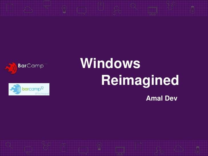 Windows  Reimagined       Amal Dev