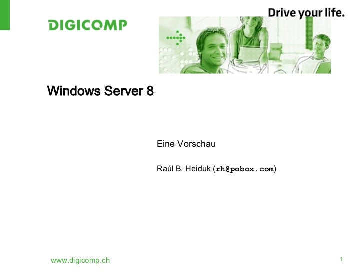 Windows Server 8                   Eine Vorschau                   Raúl B. Heiduk (rh@pobox.com)www.digicomp.ch           ...