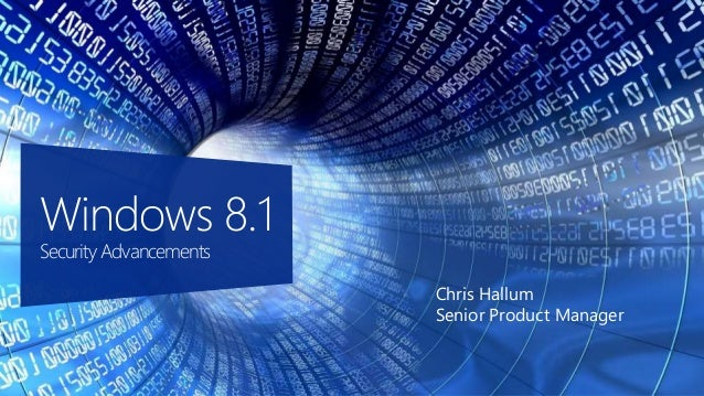 Chris Hallum Senior Product Manager Windows 8.1 Security Advancements