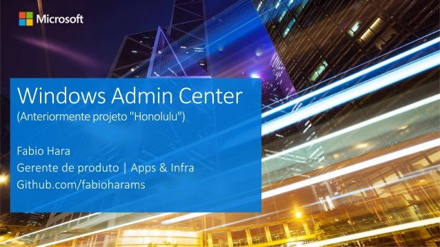 O que é o Windows Admin Center? Características do Windows Admin Center O que está em desenvolvimento Agenda Apêndice: scr...