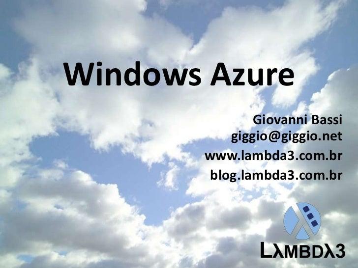 Windows Azure<br />Giovanni Bassigiggio@giggio.net<br />www.lambda3.com.br<br />blog.lambda3.com.br<br />