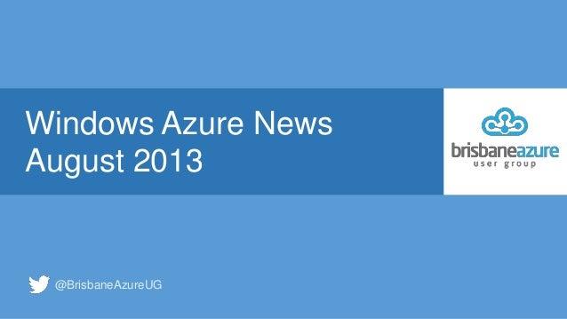 Windows Azure News August 2013 @BrisbaneAzureUG