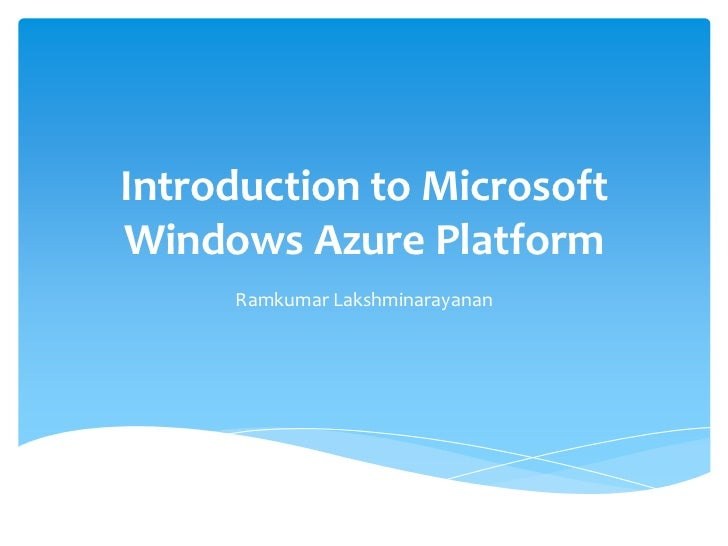 Introduction to MicrosoftWindows Azure Platform     Ramkumar Lakshminarayanan