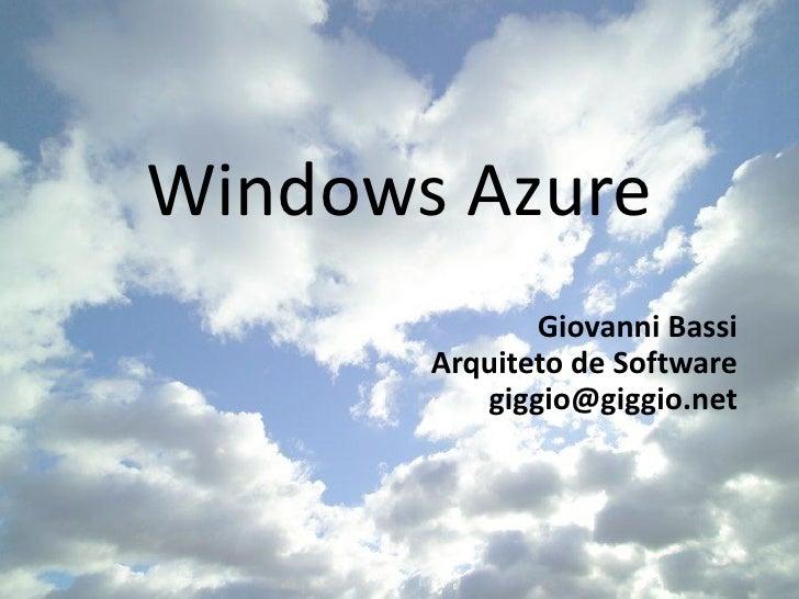Windows Azure               Giovanni Bassi        Arquiteto de Software           giggio@giggio.net