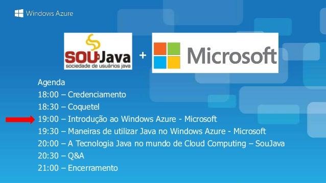 + Agenda 18:00 – Credenciamento 18:30 – Coquetel 19:00 – Introdução ao Windows Azure - Microsoft 19:30 – Maneiras de utili...