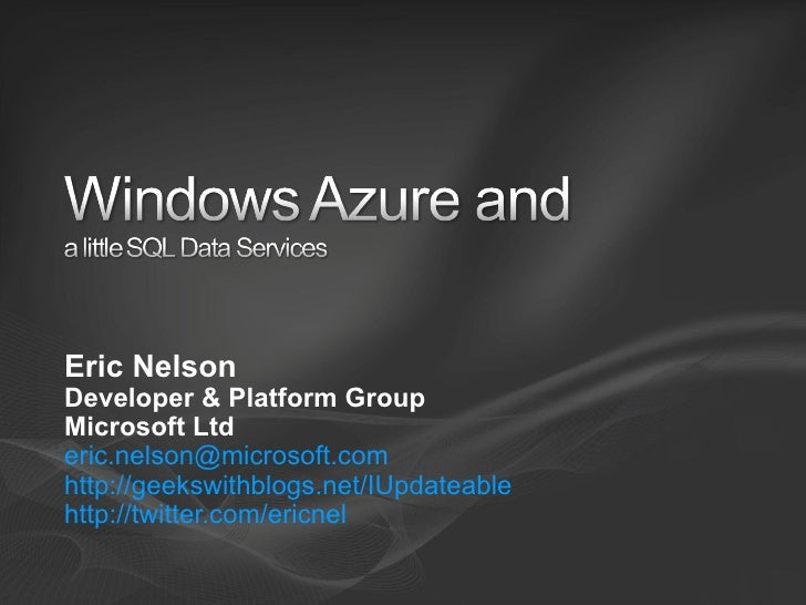 Eric Nelson Developer & Platform Group Microsoft Ltd [email_address]   http://geekswithblogs.net/IUpdateable   http://twit...