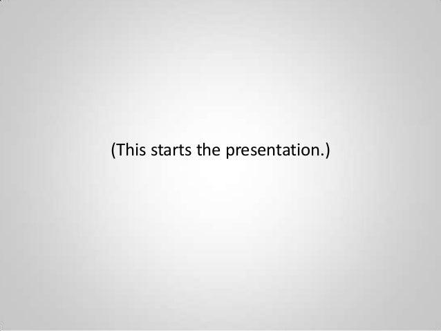 (This starts the presentation.)