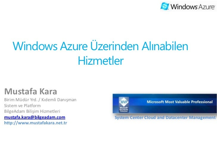 Windows Azure Üzerinden Alınabilen               HizmetlerMustafa KaraBirim Müdür Yrd. / Kıdemli DanışmanSistem ve Platfor...