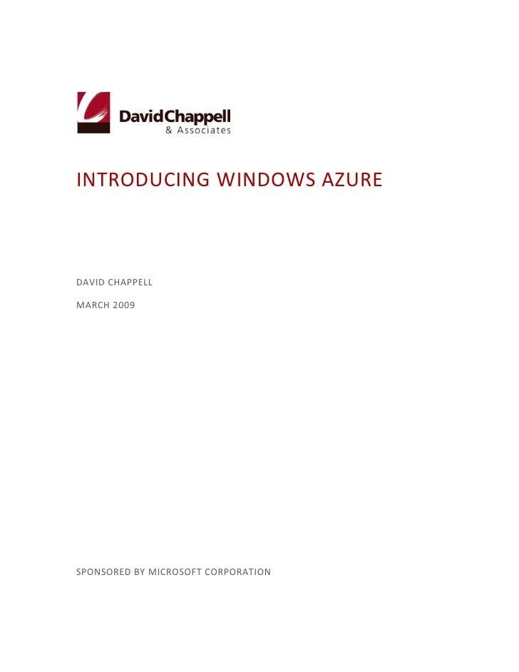 INTRODUCING WINDOWS AZURE    DAVID CHAPPELL  MARCH 2009     SPONSORED BY MICROSOFT CORPORATION