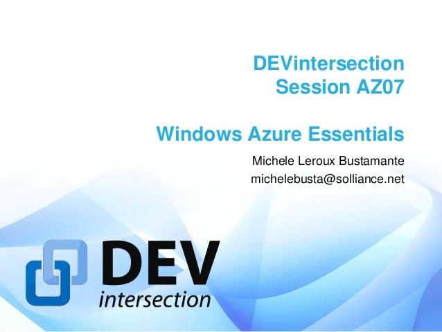 DEVintersection           Session AZ07Windows Azure Essentials         Michele Leroux Bustamante         michelebusta@soll...