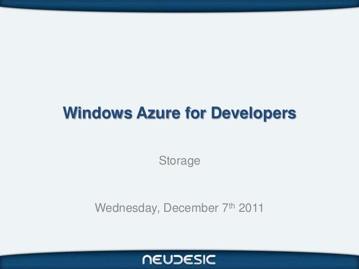 Windows Azure for Developers             Storage   Wednesday, December 7th 2011