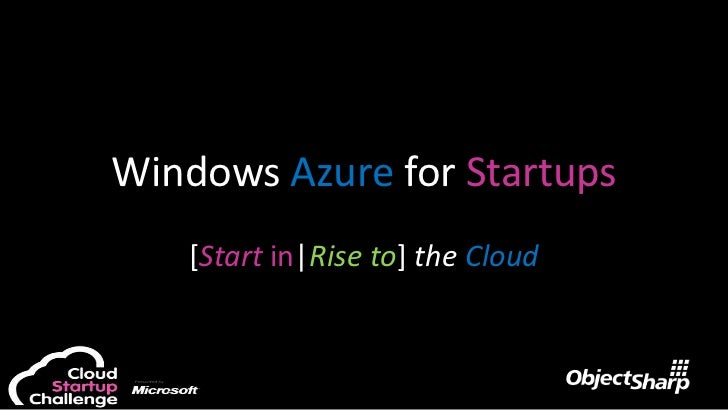Windows Azure for Startups<br />[Start in|Rise to] the Cloud<br />