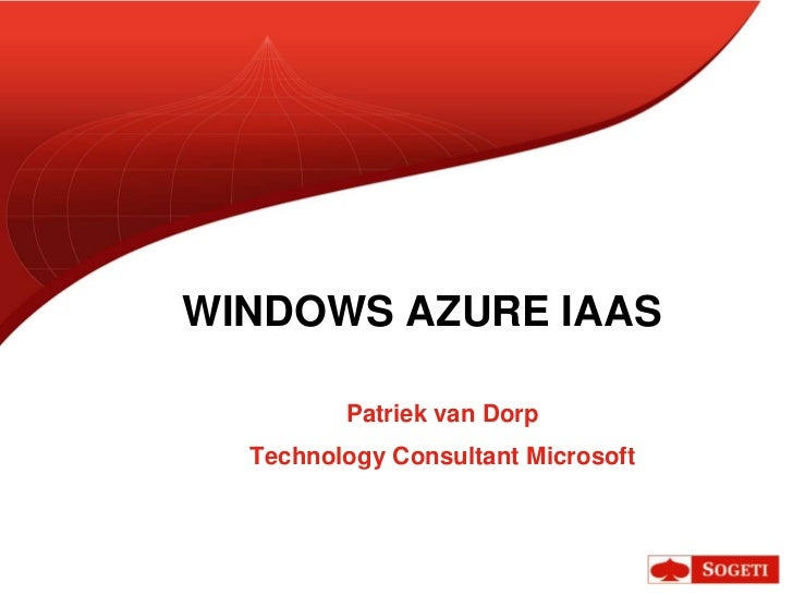 WINDOWS AZURE IAAS         Patriek van Dorp  Technology Consultant Microsoft
