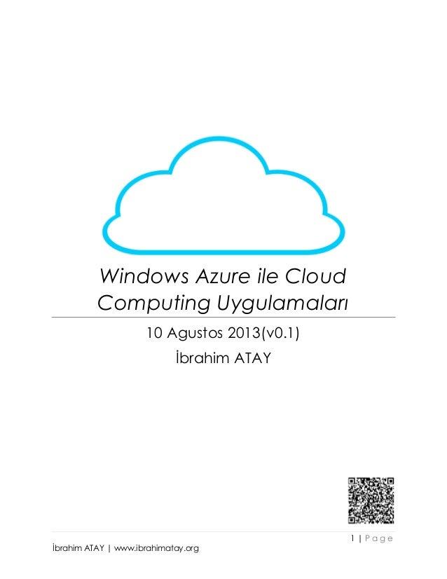 1 | P a g e İbrahim ATAY | www.ibrahimatay.org Windows Azure ile Cloud Computing Uygulamaları 10 Agustos 2013(v0.1) İbrahi...