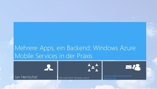 Jan Hentschel Microsoft MVP Windows Azure jan.hentschel@studentpartners.de @Horizon_Net Mehrere Apps, ein Backend: Windows...