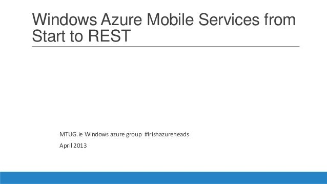 Windows Azure Mobile Services fromStart to RESTMTUG.ie Windows azure group #irishazureheadsApril 2013