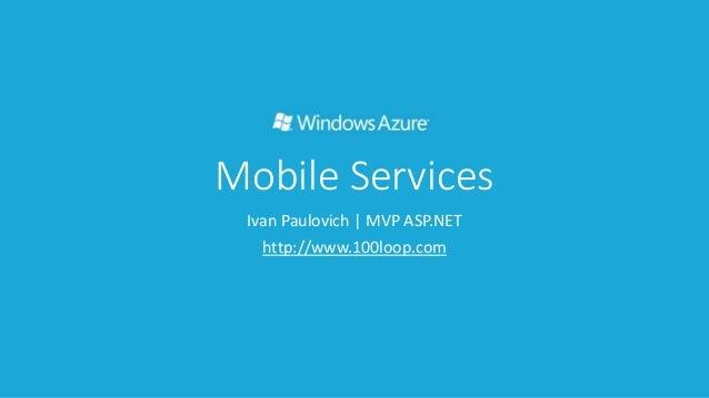 Mobile Services  Ivan Paulovich | MVP ASP.NET  http://www.100loop.com
