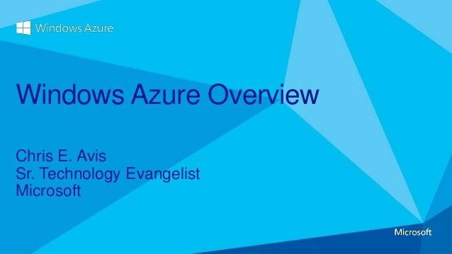 Chris E. Avis Sr. Technology Evangelist Microsoft Windows Azure Overview