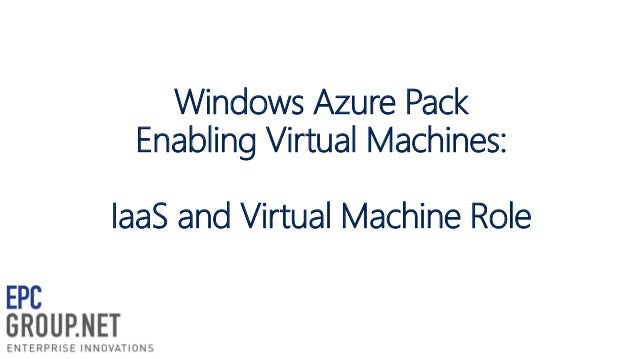 Windows Azure Pack Enabling Virtual Machines: IaaS and Virtual Machine Role