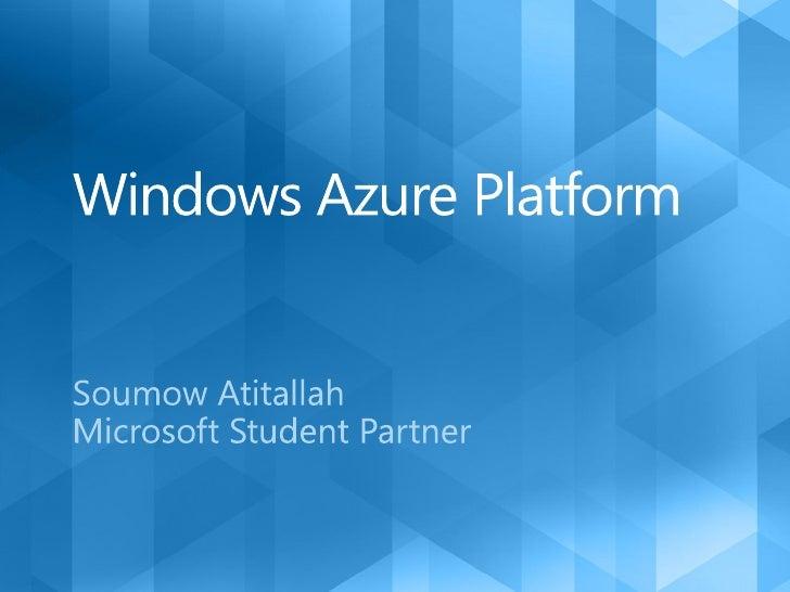 • Why Windows Azure Platform? Why         • What is Windows Azure?        • What is SQL Azure? What   • What is AppFabric?...
