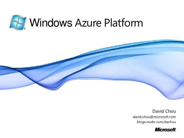 Windows Azure Platform<br />David Chou<br />david.chou@microsoft.com<br />blogs.msdn.com/dachou<br />