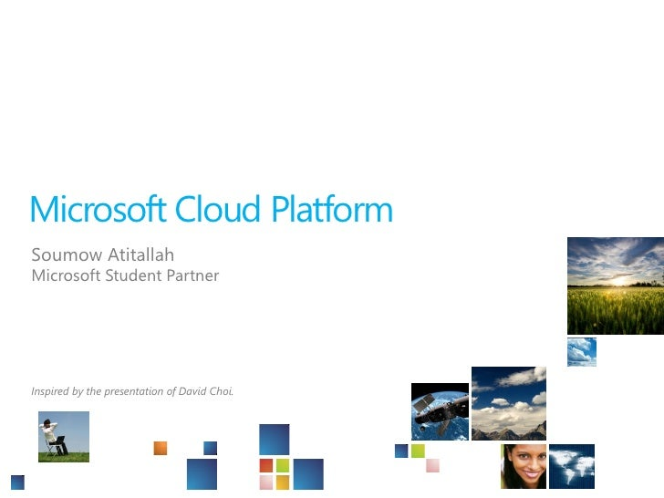 Microsoft Cloud Platform Soumow Atitallah Microsoft Student Partner     Inspired by the presentation of David Choi.