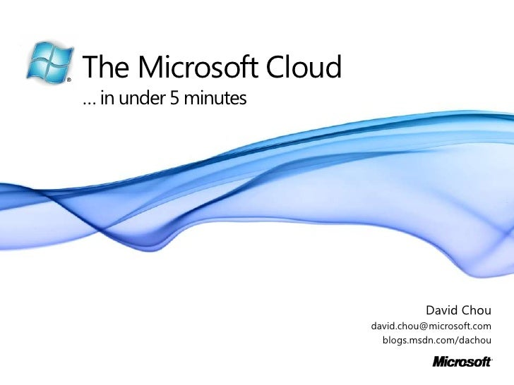 The Microsoft Cloud… in under 5 minutes<br />David Chou<br />david.chou@microsoft.com<br />blogs.msdn.com/dachou<br />