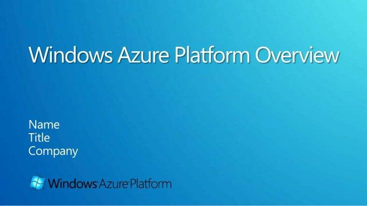 Windows Azure Platform Overview<br />Name<br />Title<br />Company<br />