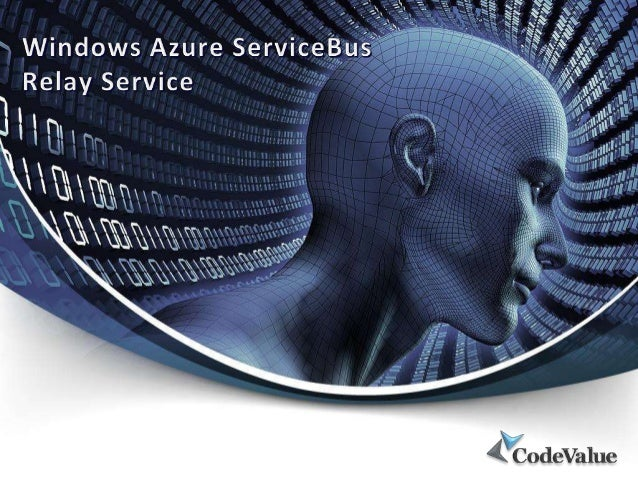 • What is the ServiceBus • Relay Service  © All Rights Reserved
