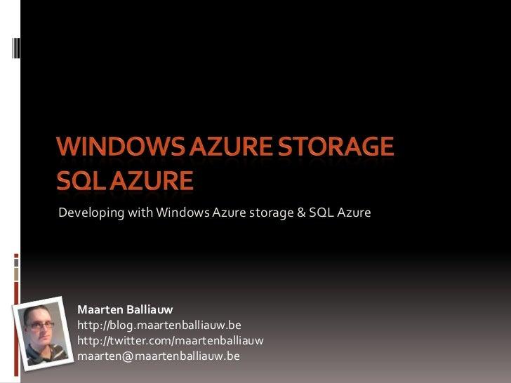 Windows Azure StorageSQL Azure<br />Developing with Windows Azure storage & SQL Azure<br />Maarten Balliauw<br />http://bl...