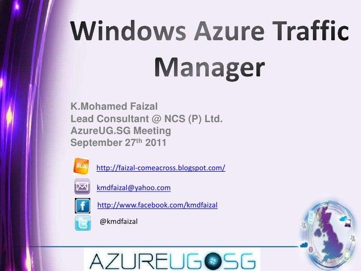 Windows Azure Traffic Manager<br />K.MohamedFaizal<br />Lead Consultant @ NCS (P) Ltd.  <br />AzureUG.SG Meeting  <br />Se...