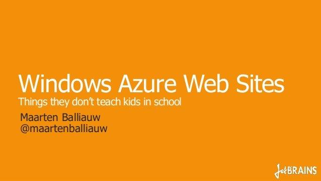 Windows Azure Web SitesThings they don't teach kids in schoolMaarten Balliauw@maartenballiauw