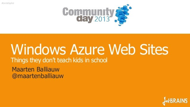 Windows Azure Web SitesThings they don't teach kids in schoolMaarten Balliauw@maartenballiauw#comdaybe