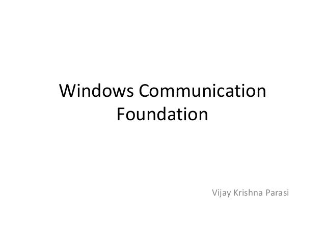Windows Communication     Foundation               Vijay Krishna Parasi