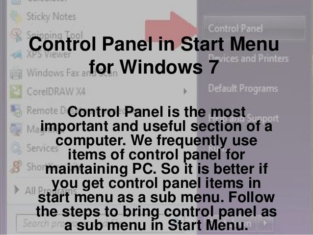 Control Panel in Start Menu for Windows 7 Control Panel is the most important and useful section of a computer. We frequen...