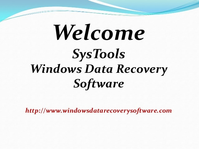 Welcome             SysTools Windows Data Recovery       Softwarehttp://www.windowsdatarecoverysoftware.com