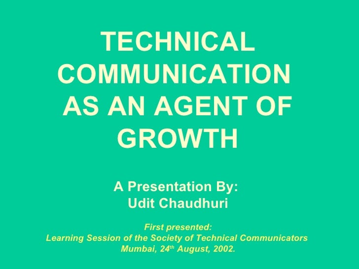 TECHNICAL COMMUNICATION  AS AN AGENT OF GROWTH   A Presentation By:  Udit Chaudhuri   First presented:  Learning Session o...