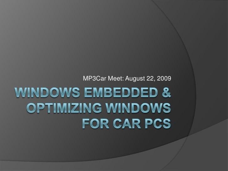 Windows Embedded & Optimizing Windows for Car PCs<br />MP3Car Meet: August 22, 2009<br />