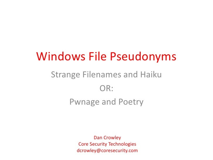 Windows File Pseudonyms<br />Strange Filenames and Haiku<br />OR:<br />Pwnage and Poetry<br />Dan Crowley<br />Core Securi...