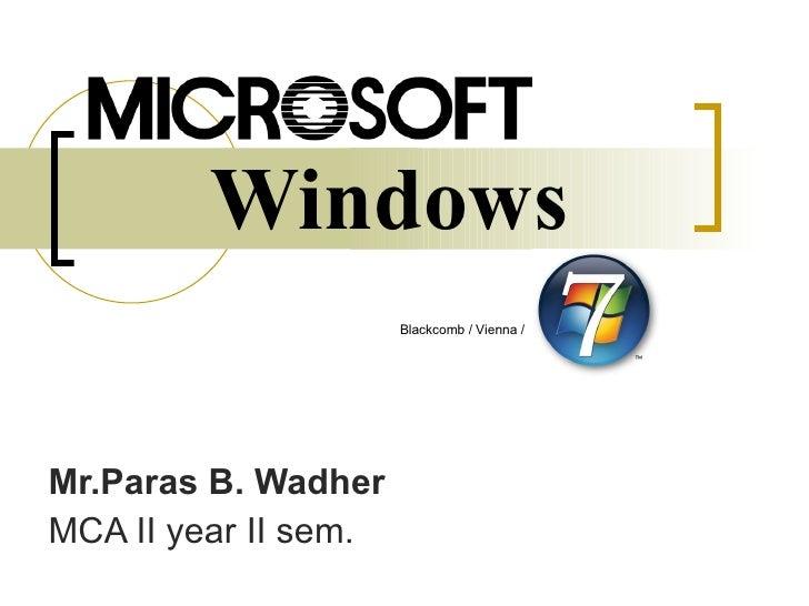 Windows Mr.Paras B. Wadher MCA II year II sem. Blackcomb / Vienna /