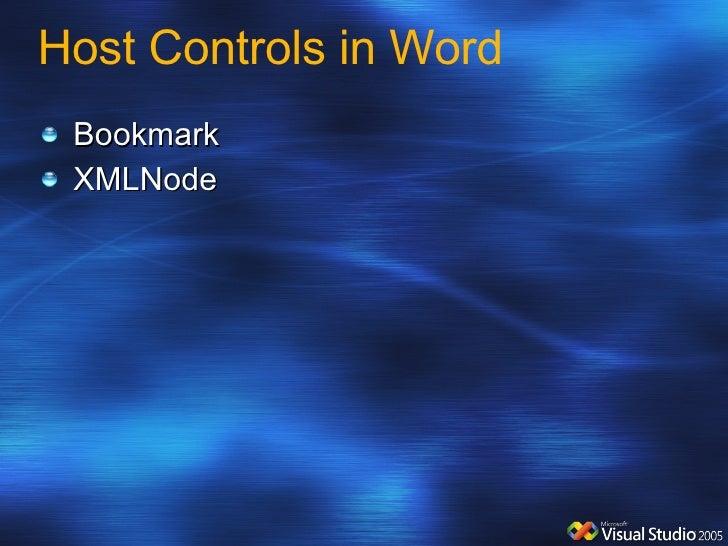 Host Controls in Word <ul><li>Bookmark </li></ul><ul><li>XMLNode </li></ul>