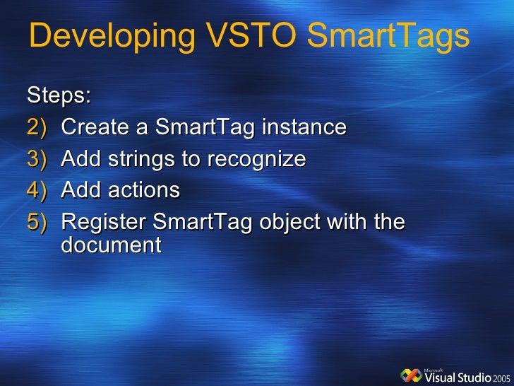 Developing VSTO SmartTags <ul><li>Steps: </li></ul><ul><li>Create a SmartTag instance </li></ul><ul><li>Add strings to rec...