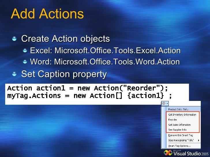 Add Actions <ul><li>Create Action objects </li></ul><ul><ul><li>Excel: Microsoft.Office.Tools.Excel.Action </li></ul></ul>...