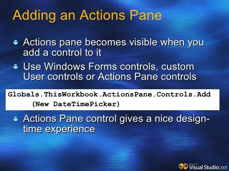 Adding an Actions Pane <ul><li>Actions pane becomes visible when you add a control to it </li></ul><ul><li>Use Windows For...