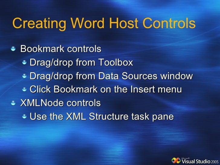 Creating Word Host Controls <ul><li>Bookmark controls </li></ul><ul><ul><li>Drag/drop from Toolbox </li></ul></ul><ul><ul>...