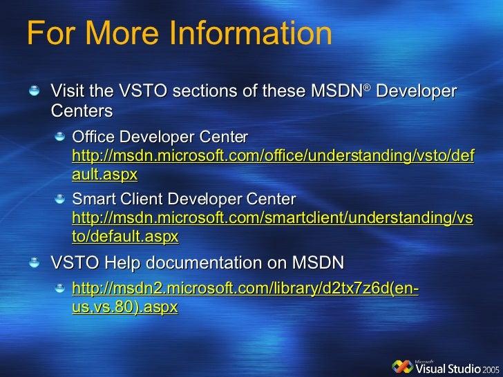 For More Information <ul><li>Visit the VSTO sections of these MSDN ®  Developer Centers </li></ul><ul><ul><li>Office Devel...