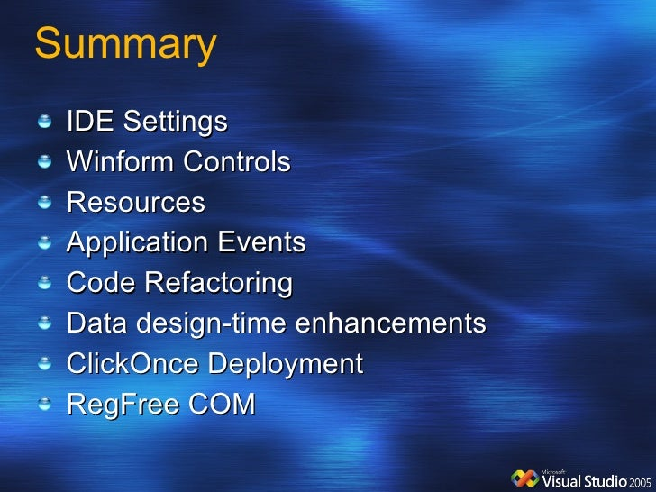 Summary <ul><li>IDE Settings </li></ul><ul><li>Winform Controls </li></ul><ul><li>Resources </li></ul><ul><li>Application ...